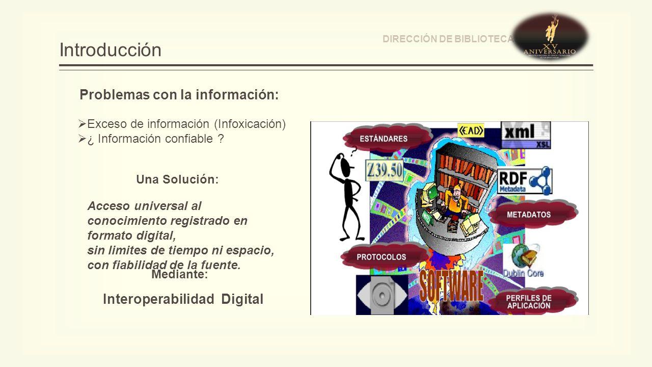 Introducción DIRECCIÓN DE BIBLIOTECAS Exceso de información (Infoxicación) ¿ Información confiable .