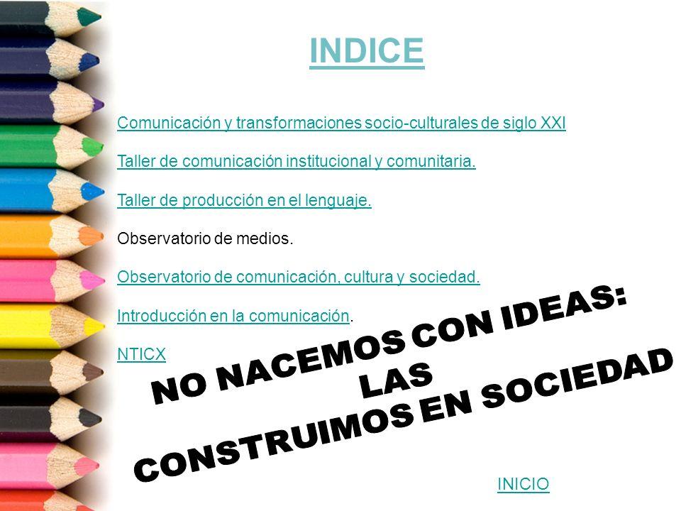 Comunicación y transformaciones socio-culturales de siglo XXI Taller de comunicación institucional y comunitaria.