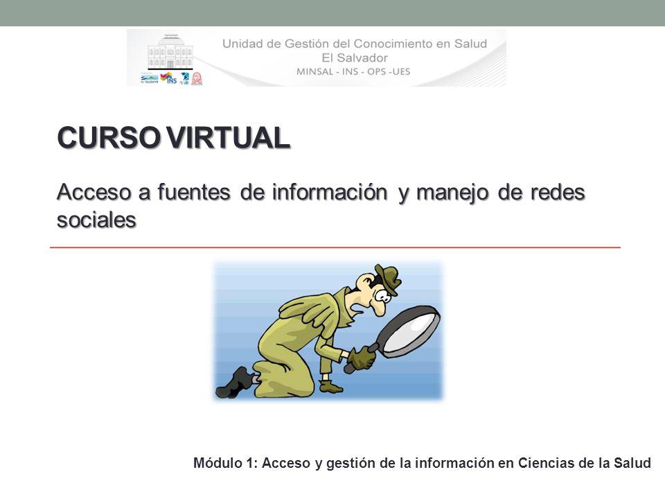 CURSO VIRTUAL Acceso a fuentes de información y manejo de redes sociales Módulo 1: Acceso y gestión de la información en Ciencias de la Salud
