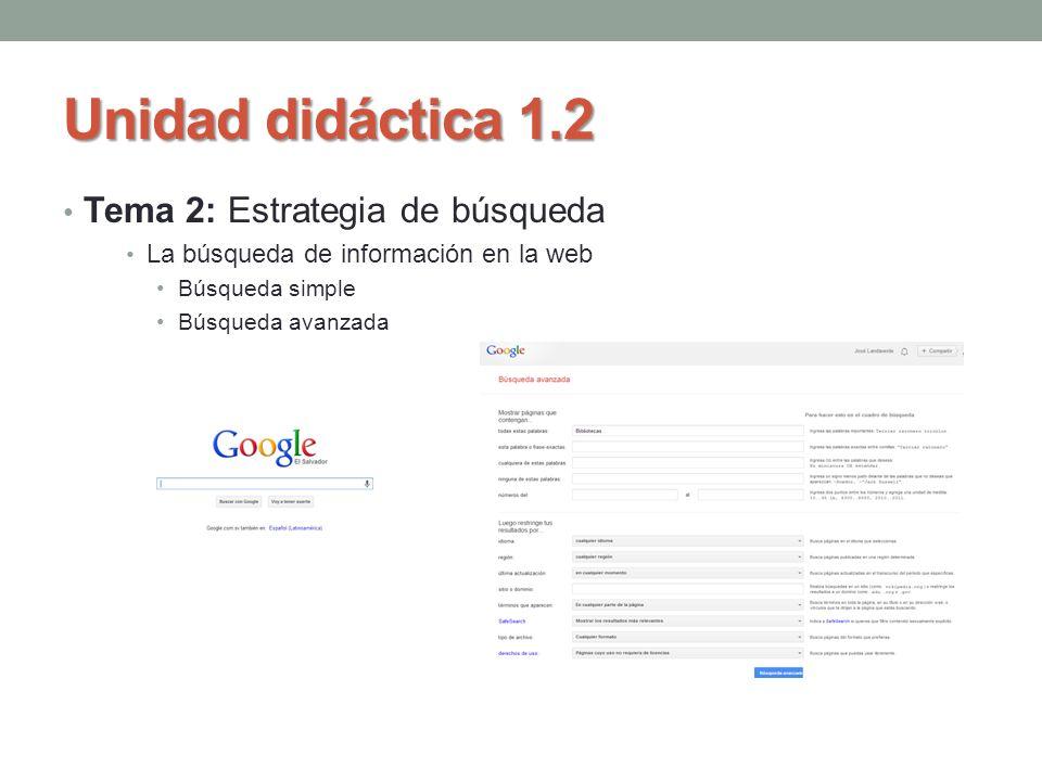Unidad didáctica 1.2 Tema 2: Estrategia de búsqueda La búsqueda de información en la web Búsqueda simple Búsqueda avanzada
