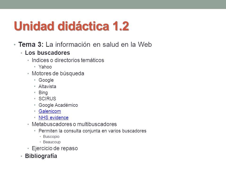 Unidad didáctica 1.2 Tema 3: La información en salud en la Web Los buscadores Indices o directorios temáticos Yahoo Motores de búsqueda Google Altavis