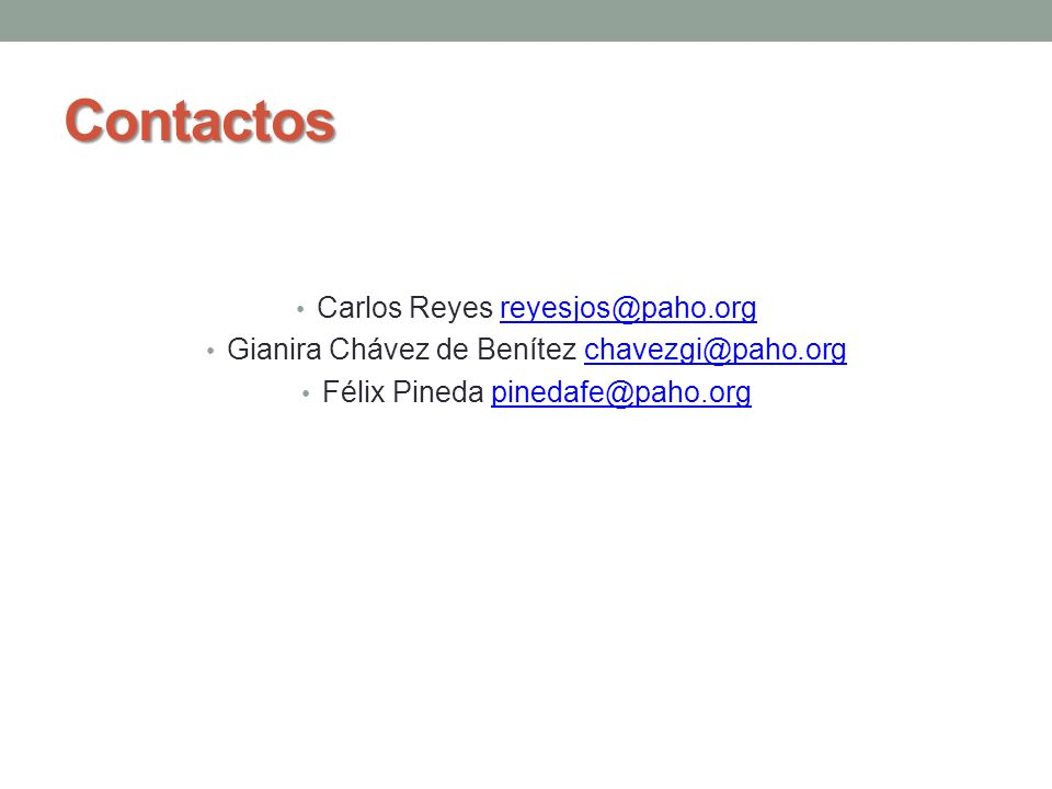 Contactos Carlos Reyes reyesjos@paho.orgreyesjos@paho.org Gianira Chávez de Benítez chavezgi@paho.orgchavezgi@paho.org Félix Pineda pinedafe@paho.orgp