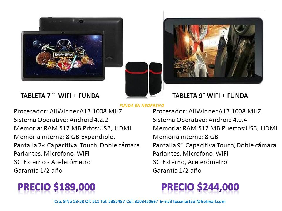 Cra. 9 No 53-58 Of: 511 Tel: 5395497 Cel: 3103450667 E-mail tecsmartcol@hotmail.com TABLETA 7 ¨ WIFI + FUNDATABLETA 9¨ WIFI + FUNDA FUNDA EN NEOPRENO