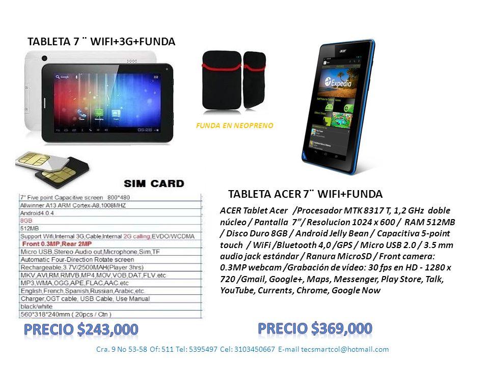 Cra. 9 No 53-58 Of: 511 Tel: 5395497 Cel: 3103450667 E-mail tecsmartcol@hotmail.com TABLETA ACER 7¨ WIFI+FUNDA TABLETA 7 ¨ WIFI+3G+FUNDA ACER Tablet A
