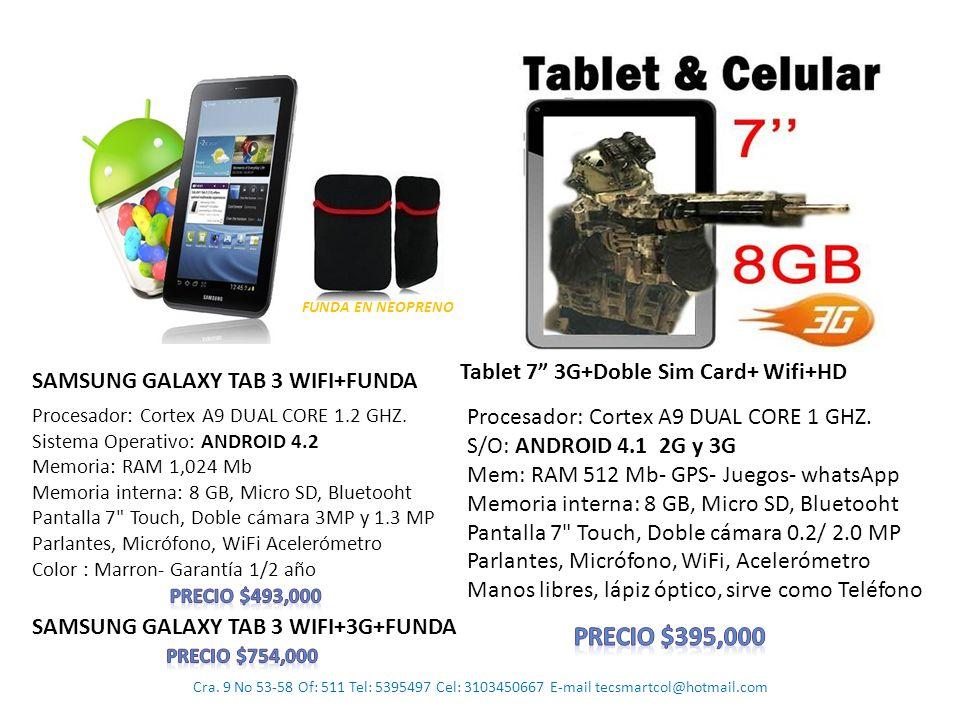 Cra. 9 No 53-58 Of: 511 Tel: 5395497 Cel: 3103450667 E-mail tecsmartcol@hotmail.com Tablet 7 3G+Doble Sim Card+ Wifi+HD FUNDA EN NEOPRENO Procesador: