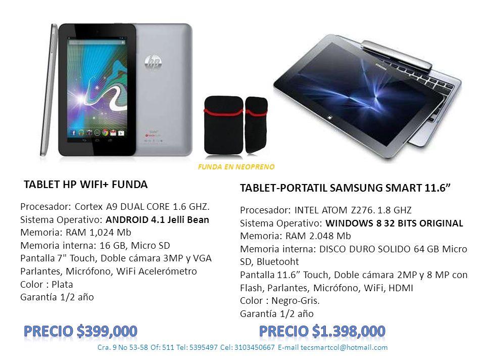 Cra. 9 No 53-58 Of: 511 Tel: 5395497 Cel: 3103450667 E-mail tecsmartcol@hotmail.com FUNDA EN NEOPRENO TABLET HP WIFI+ FUNDA Procesador: Cortex A9 DUAL