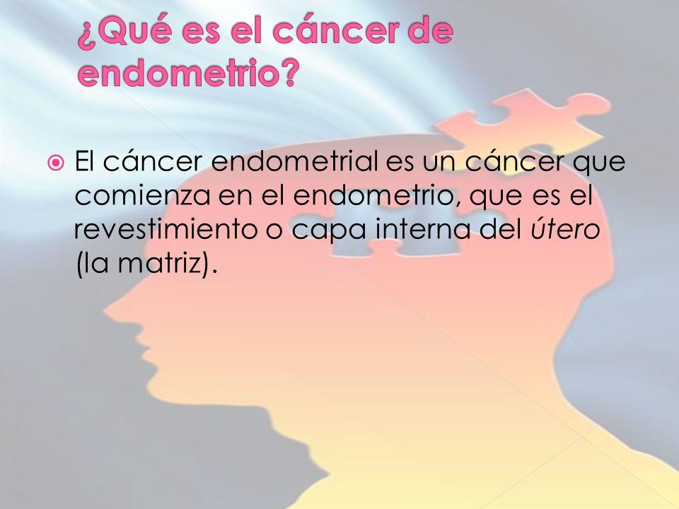 El cáncer endometrial es un cáncer que comienza en el endometrio, que es el revestimiento o capa interna del útero (la matriz).
