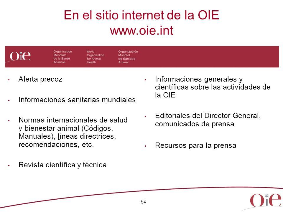 En el sitio internet de la OIE www.oie.int 54 Alerta precoz Informaciones sanitarias mundiales Normas internacionales de salud y bienestar animal (Cód