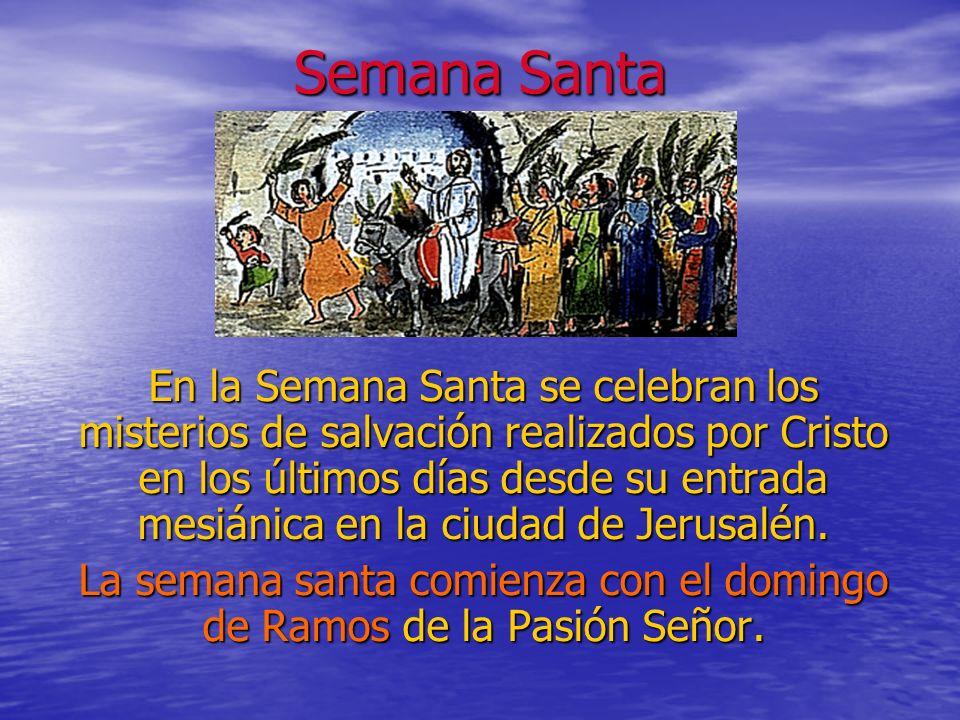 Semana Santa En la Semana Santa se celebran los misterios de salvación realizados por Cristo en los últimos días desde su entrada mesiánica en la ciudad de Jerusalén.