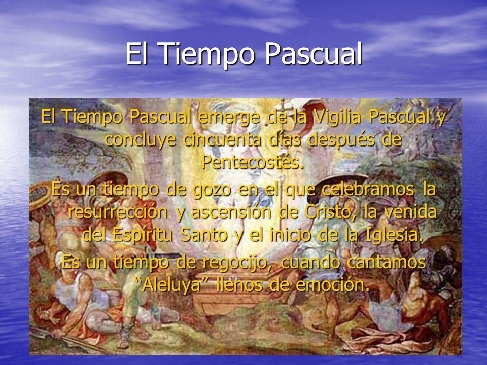 El Tiempo Pascual El Tiempo Pascual emerge de la Vigilia Pascual y concluye cincuenta días después de Pentecostés.