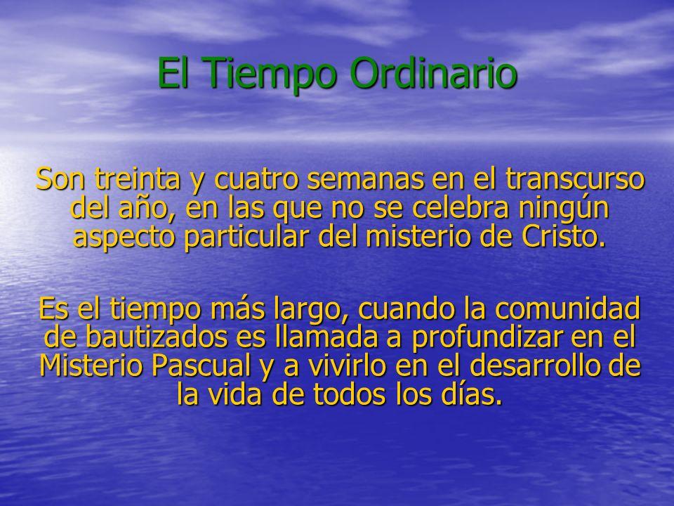 Son treinta y cuatro semanas en el transcurso del año, en las que no se celebra ningún aspecto particular del misterio de Cristo.