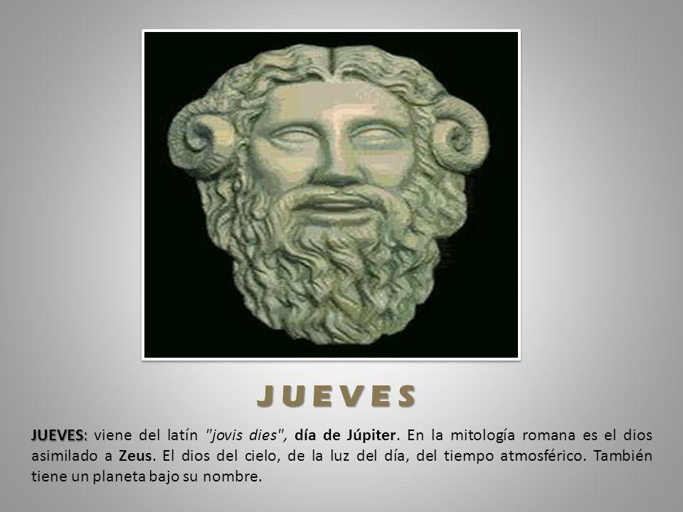 J U E V E S JUEVES: JUEVES: viene del latín