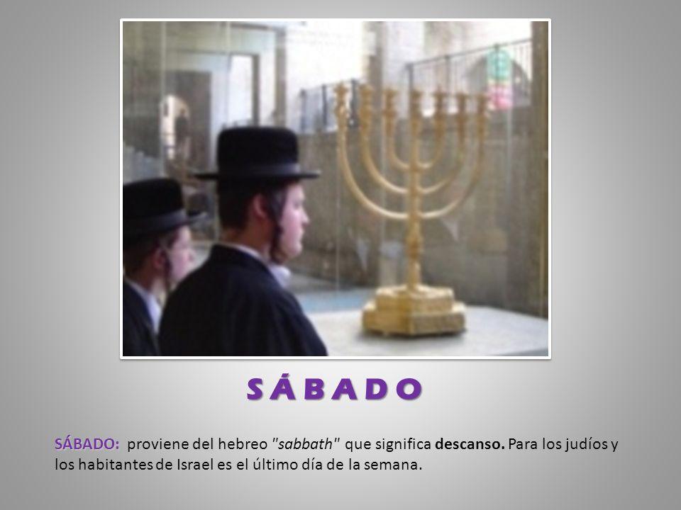 SÁBADO: proviene del h SÁBADO: proviene del hebreo