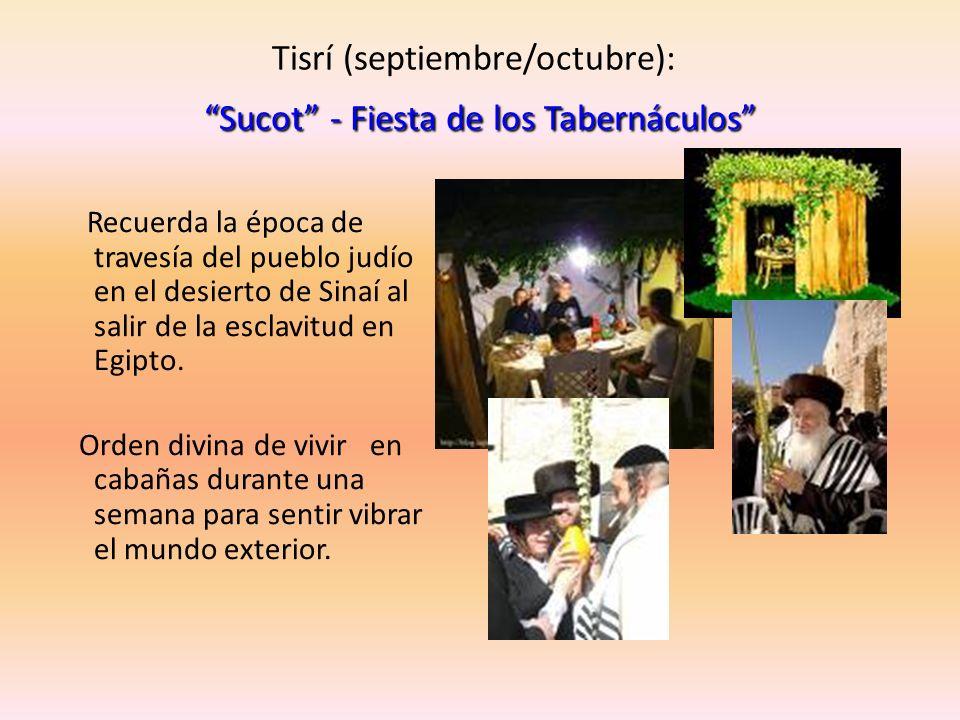 Sucot - Fiesta de los Tabernáculos Tisrí (septiembre/octubre): Sucot - Fiesta de los Tabernáculos Recuerda la época de travesía del pueblo judío en el