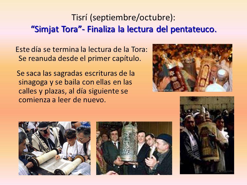 Simjat Tora- Finaliza la lectura del pentateuco. Tisrí (septiembre/octubre): Simjat Tora- Finaliza la lectura del pentateuco. Este día se termina la l