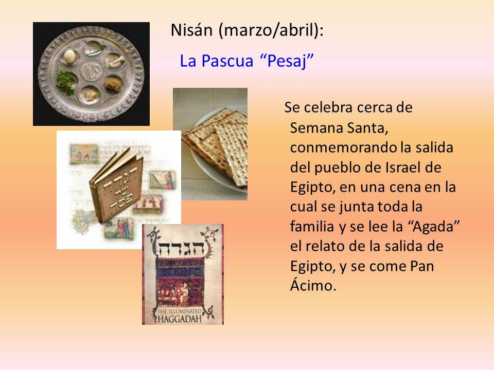 Nisán (marzo/abril): La Pascua Pesaj Se celebra cerca de Semana Santa, conmemorando la salida del pueblo de Israel de Egipto, en una cena en la cual s