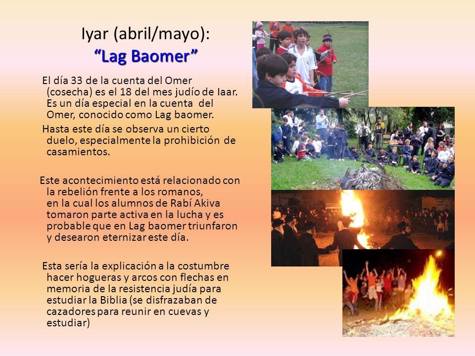 Lag Baomer Iyar (abril/mayo): Lag Baomer El día 33 de la cuenta del Omer (cosecha) es el 18 del mes judío de Iaar. Es un día especial en la cuenta del