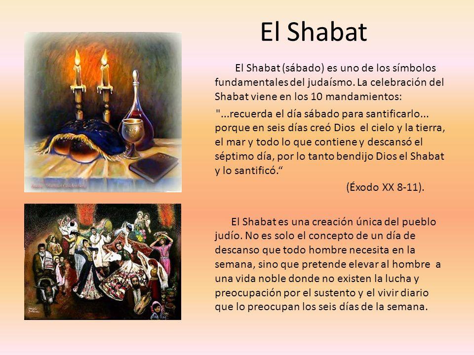 El Shabat El Shabat (sábado) es uno de los símbolos fundamentales del judaísmo. La celebración del Shabat viene en los 10 mandamientos: