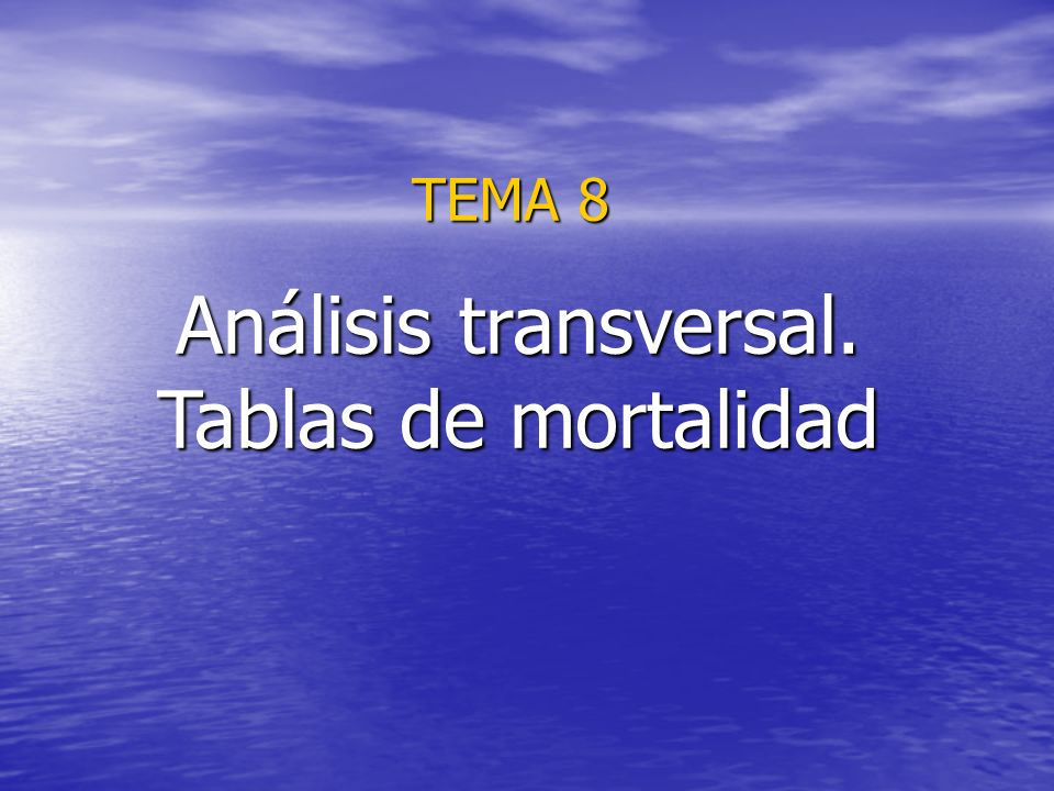 TEMA 8 Análisis transversal. Tablas de mortalidad