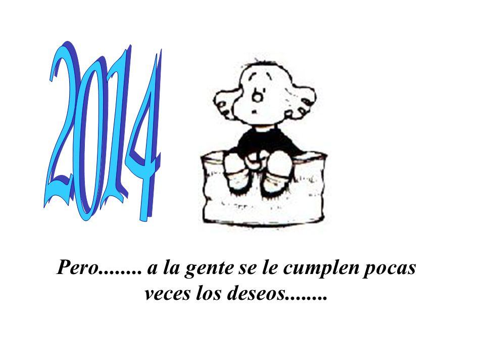 Bueno.............. les deseo un año en el que se cumplan todos sus deseos!