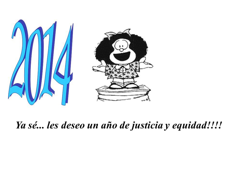 Ya sé... les deseo un año de justicia y equidad!!!!