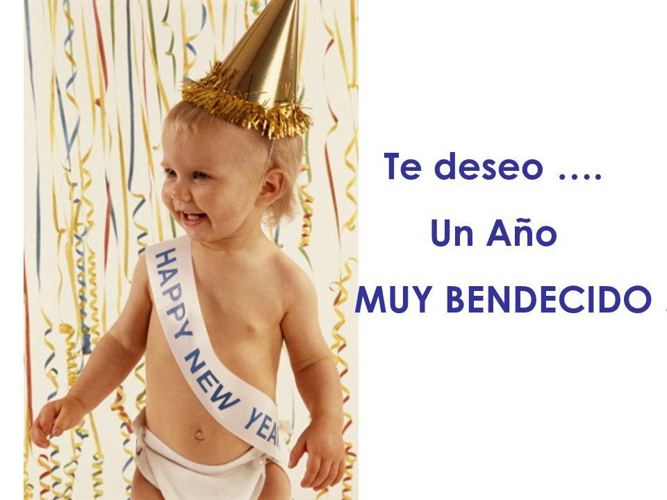 Te deseo …. Un Año MUY BENDECIDO !