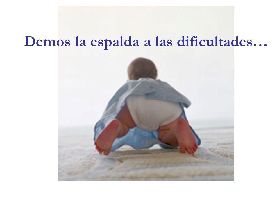 Demos la espalda a las dificultades…