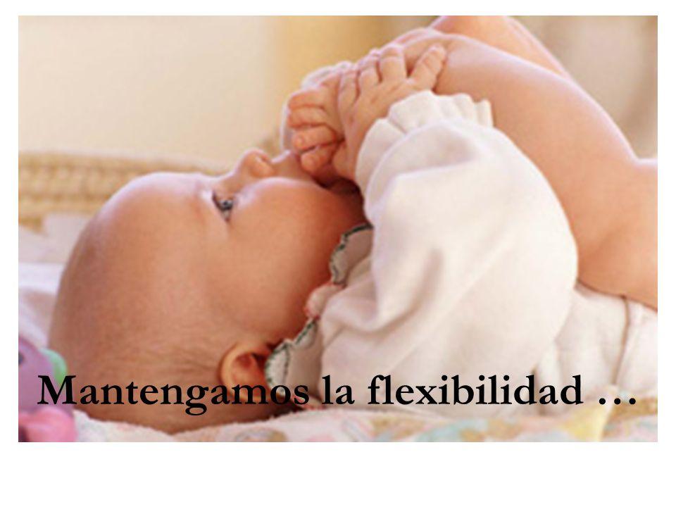 Mantengamos la flexibilidad …