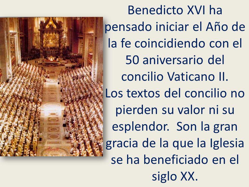 Benedicto XVI ha pensado iniciar el Año de la fe coincidiendo con el 50 aniversario del concilio Vaticano II.