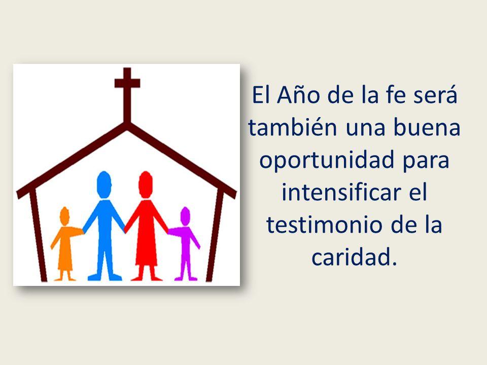 El Año de la fe será también una buena oportunidad para intensificar el testimonio de la caridad.