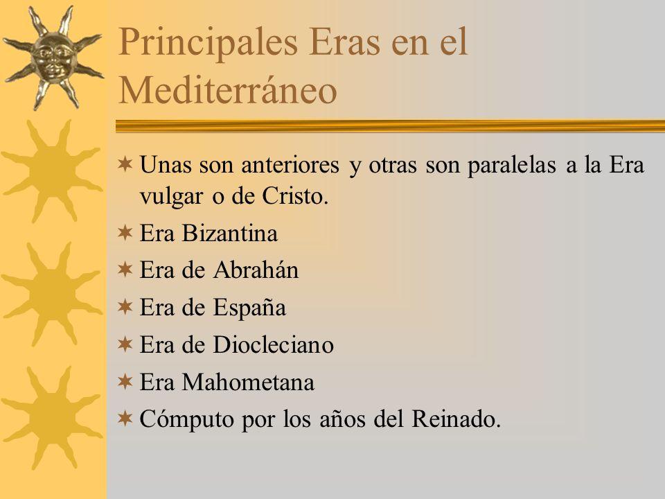 Principales Eras en el Mediterráneo Unas son anteriores y otras son paralelas a la Era vulgar o de Cristo.