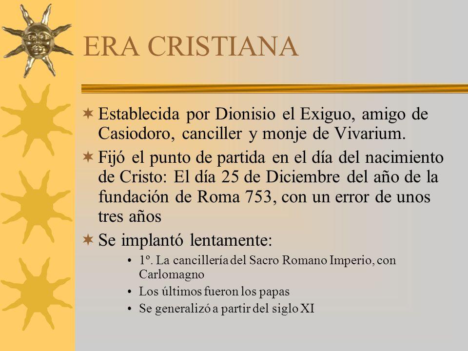 ERA CRISTIANA Establecida por Dionisio el Exiguo, amigo de Casiodoro, canciller y monje de Vivarium.