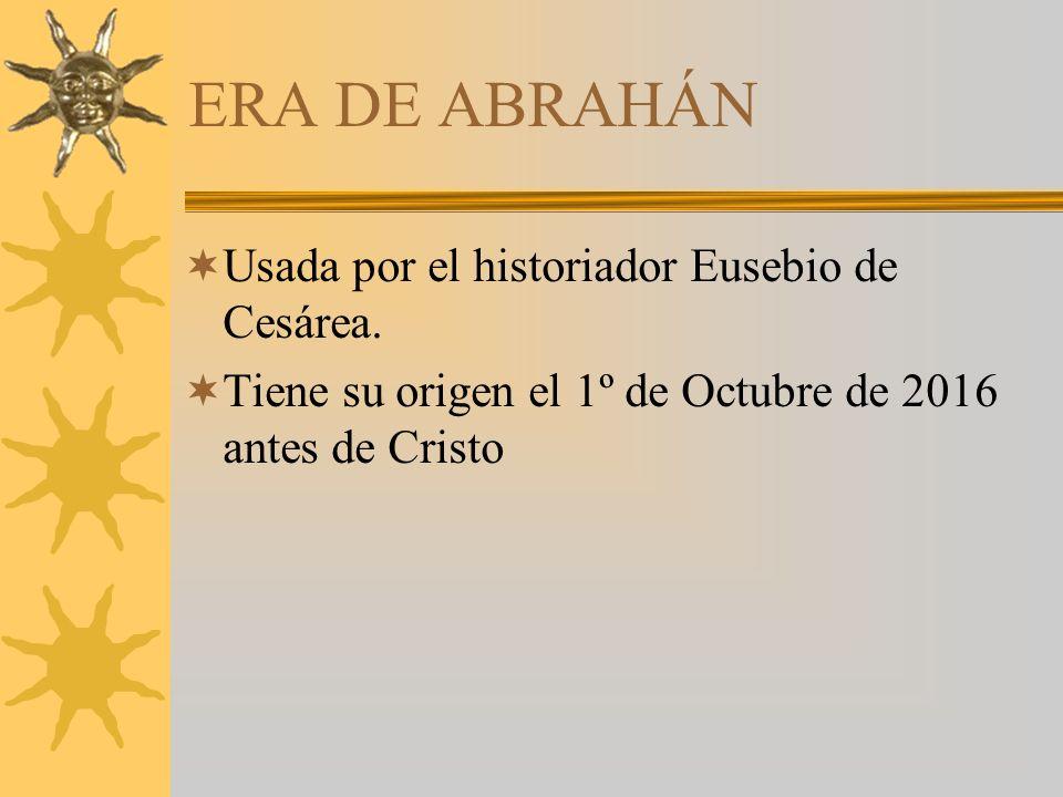ERA DE ABRAHÁN Usada por el historiador Eusebio de Cesárea.