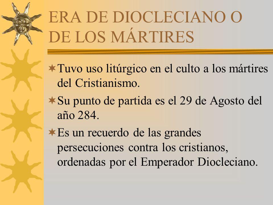 ERA DE DIOCLECIANO O DE LOS MÁRTIRES Tuvo uso litúrgico en el culto a los mártires del Cristianismo.