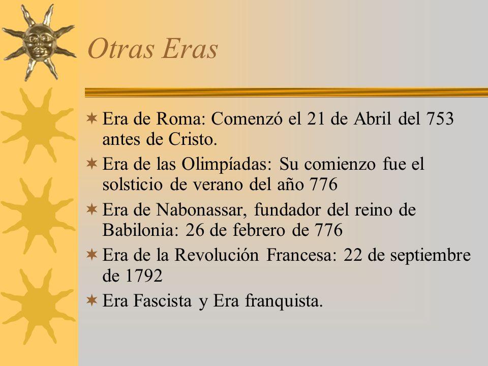 Otras Eras Era de Roma: Comenzó el 21 de Abril del 753 antes de Cristo.