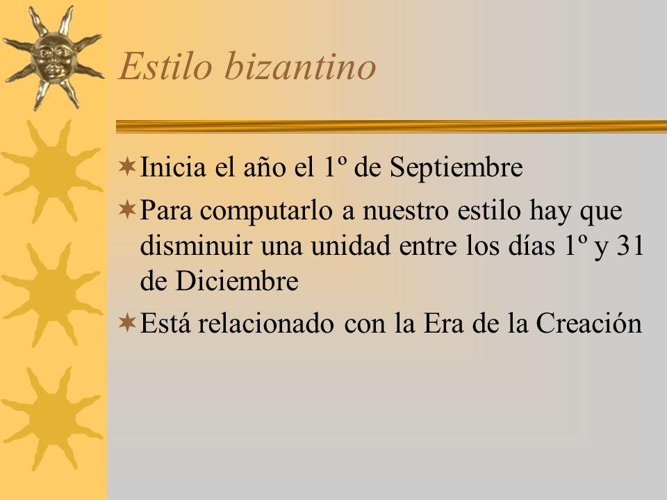 Estilo bizantino Inicia el año el 1º de Septiembre Para computarlo a nuestro estilo hay que disminuir una unidad entre los días 1º y 31 de Diciembre Está relacionado con la Era de la Creación
