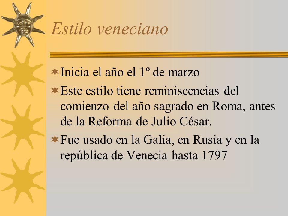 Estilo veneciano Inicia el año el 1º de marzo Este estilo tiene reminiscencias del comienzo del año sagrado en Roma, antes de la Reforma de Julio César.