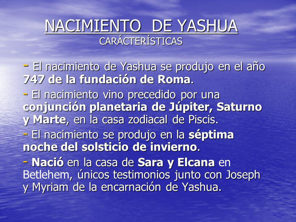 NACIMIENTO DE YASHUA CARÁCTERÍSTICAS - El nacimiento de Yashua se produjo en el año 747 de la fundación de Roma.