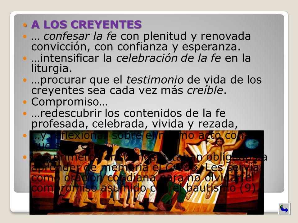 A LOS CREYENTES … confesar la fe con plenitud y renovada convicción, con confianza y esperanza. …intensificar la celebración de la fe en la liturgia.
