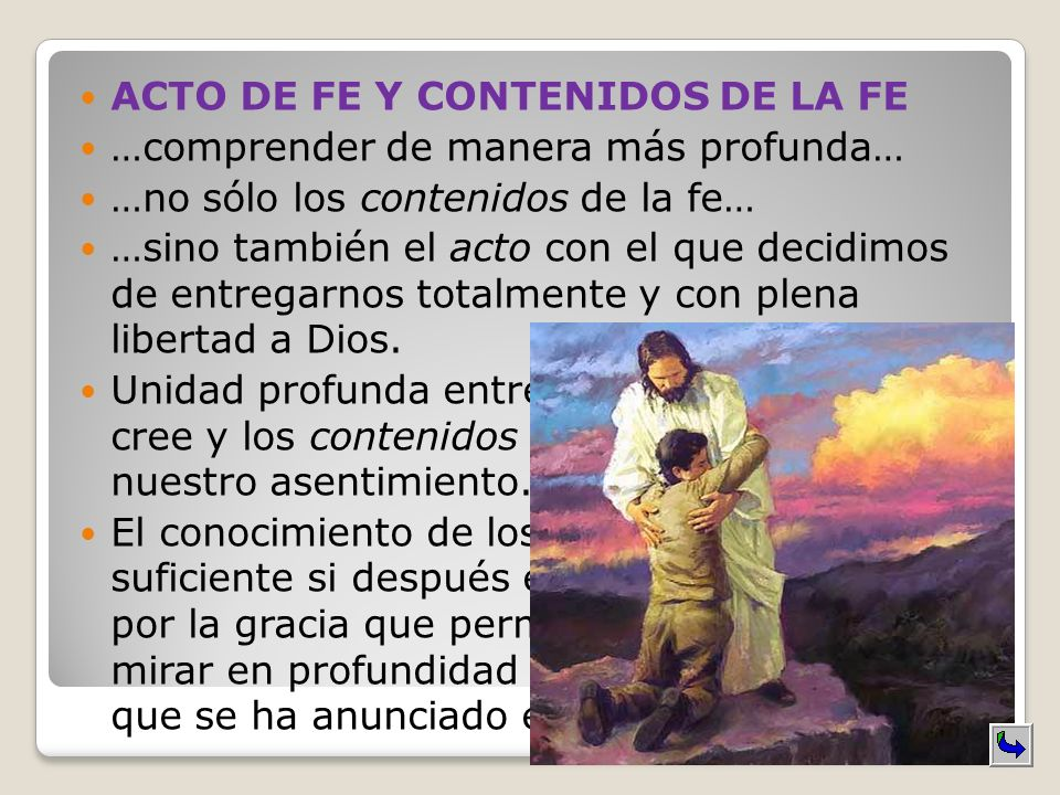 ACTO DE FE Y CONTENIDOS DE LA FE …comprender de manera más profunda… …no sólo los contenidos de la fe… …sino también el acto con el que decidimos de e