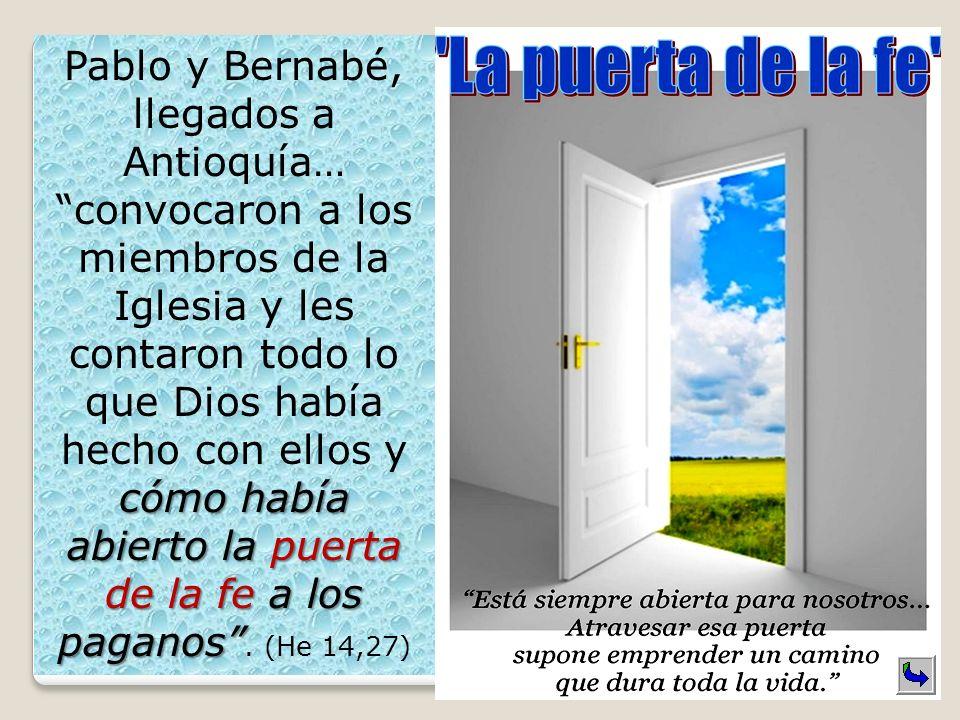 cómo había abierto la puerta de la fe a los paganos Pablo y Bernabé, llegados a Antioquía… convocaron a los miembros de la Iglesia y les contaron todo