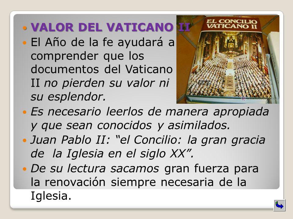 VALOR DEL VATICANO II VALOR DEL VATICANO II El Año de la fe ayudará a comprender que los documentos del Vaticano II no pierden su valor ni su esplendo