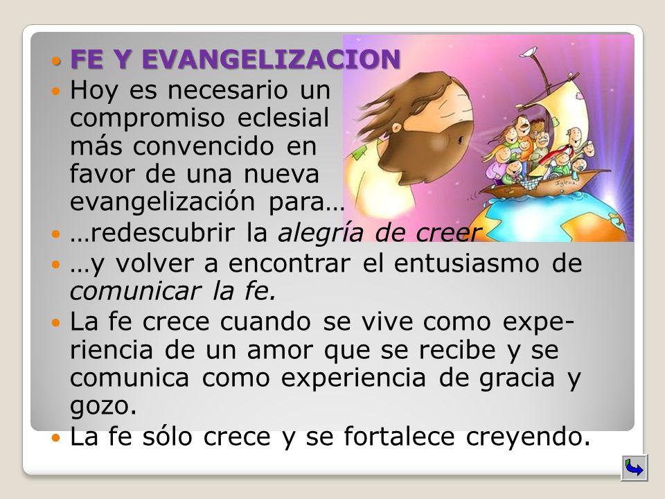 FE Y EVANGELIZACION FE Y EVANGELIZACION Hoy es necesario un compromiso eclesial más convencido en favor de una nueva evangelización para… …redescubrir