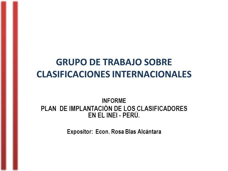 GRUPO DE TRABAJO SOBRE CLASIFICACIONES INTERNACIONALES INFORME PLAN DE IMPLANTACIÓN DE LOS CLASIFICADORES EN EL INEI - PERÚ.