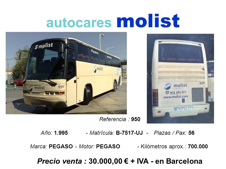 autocares molist Referencia : 950 Año: 1.995 - Matrícula: B-7517-UJ -Plazas / Pax: 56 Marca: PEGASO- Motor: PEGASO- Kilómetros aprox.: 700.000 Precio