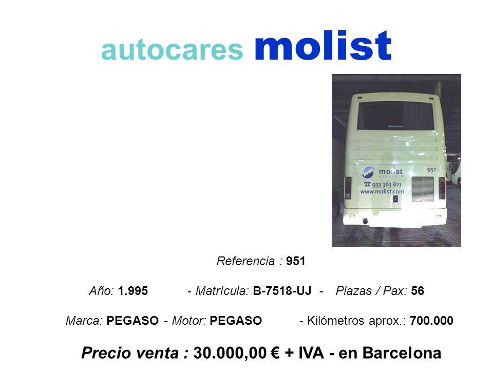 autocares molist Referencia : 951 Año: 1.995 - Matrícula: B-7518-UJ -Plazas / Pax: 56 Marca: PEGASO- Motor: PEGASO- Kilómetros aprox.: 700.000 Precio