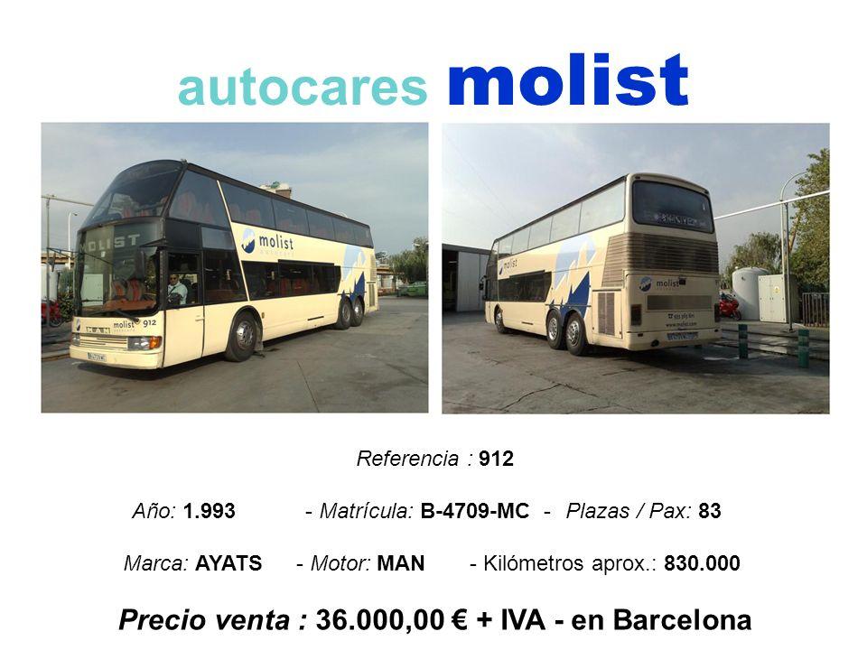 autocares molist Referencia : 912 Año: 1.993 - Matrícula: B-4709-MC -Plazas / Pax: 83 Marca: AYATS- Motor: MAN- Kilómetros aprox.: 830.000 Precio vent
