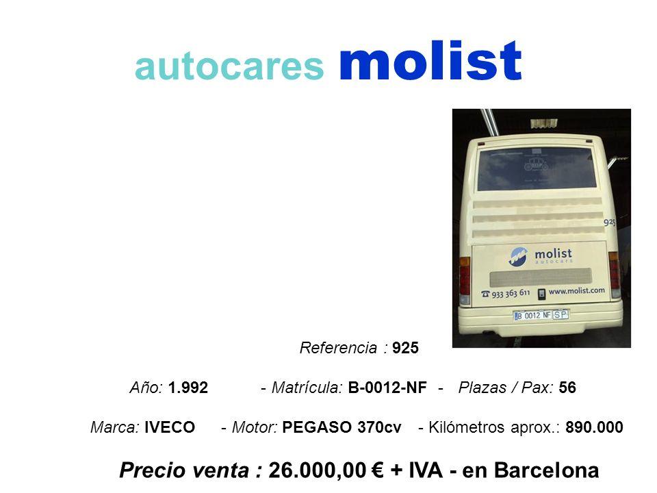 autocares molist Referencia : 925 Año: 1.992 - Matrícula: B-0012-NF -Plazas / Pax: 56 Marca: IVECO- Motor: PEGASO 370cv- Kilómetros aprox.: 890.000 Pr