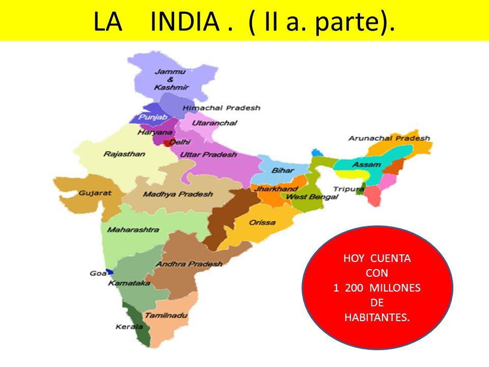 LA INDIA. ( II a. parte). HOY CUENTA CON 1 200 MILLONES DE HABITANTES.