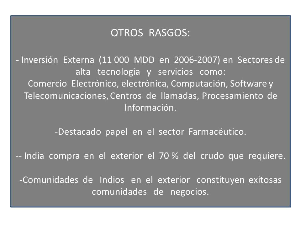 OTROS RASGOS: - Inversión Externa (11 000 MDD en 2006-2007) en Sectores de alta tecnología y servicios como: Comercio Electrónico, electrónica, Comput